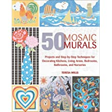 50 Mosaic Murals: Projects and Step-by-Step Techniques for Decorating Kitchens, Living Areas, Bedrooms, Bathrooms, and Nurseries