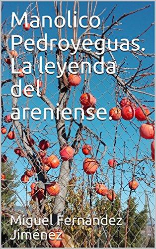 Descargar Libro Manolico Pedroyeguas. La leyenda del areniense. de Miguel Fernández Jiménez