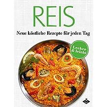 Reis: Neue köstliche Rezepte für jeden Tag: 20 leckere und leichte Gerichte (Lecker & leicht)
