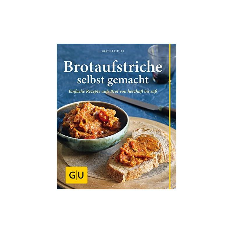 Brotaufstriche Selbst Gemacht Einfache Rezepte Aufs Brot Von Herzhaft Bis S