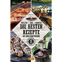 Grillen – BBQ – Smoken: Die besten Rezepte des Grillsportvereins