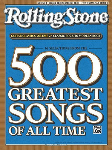 Selections from Rolling Stone Magazine's 500 Greatest Songs of All Time: Guitar Classics Volume 2: Classic Rock to Modern Rock (Easy Guitar TAB) (Rolling Stones Classic Guitar) by Alfred Music (2008-08-01)