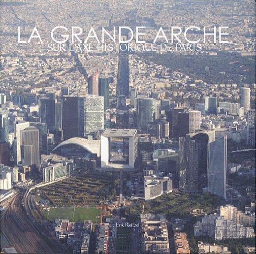 La Grande Arche: Sur l'axe historique de Paris par Erik Reitzel