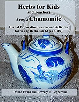 Herbs for Kids and Teachers Book 2: Chamomile: Herbal Exploration Lessons and Activities for Young Herbalists (Ages 8-100) (English Edition) par [Evans, Donna]
