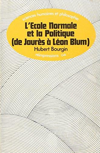 L'Ecole normale et la politique de Jaurès à Léon Blum
