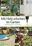 Mit Holz arbeiten im Garten (HolzWerken)