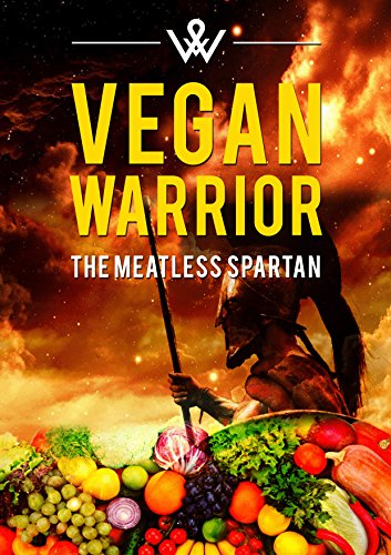 VEGAN WARRIOR - THE MEATLESS SPARTAN: BENEFITS OF A VEGAN DIET AND RAW VEGAN BODYBUILDING: Do You Want To Learn The Secrets To Achieve Your Dream Body–Vegan With Right MindMap ?? (English Edition)