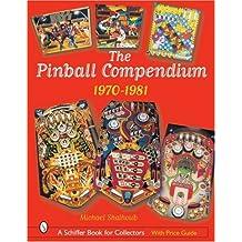 The Pinball Compendium: 1970-1981 (Schiffer Book for Collectors)