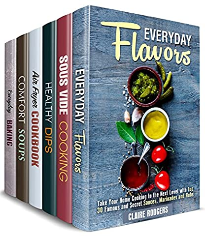 Everyday Cookbook Box Set (6 in 1) : Over 190 Easy and Creative Flavors, Sous Vide, Air Fryer, Soup, Dip Recipes and Baked Treats for Everyday Cooking (Quick & Easy Cooking