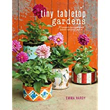 Tiny Tabletop Gardens: 35 projects for super-small spaces―outdoors and in