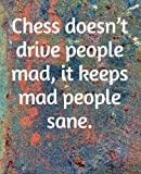 Chess Doesn't Drive People Mad, It Keeps Mad People Sane: Quote 120 Pages college notebook wide ruled page