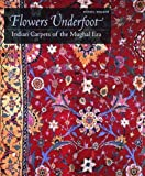 Flowers Underfoot: Indian Carpets of the Mughal Era