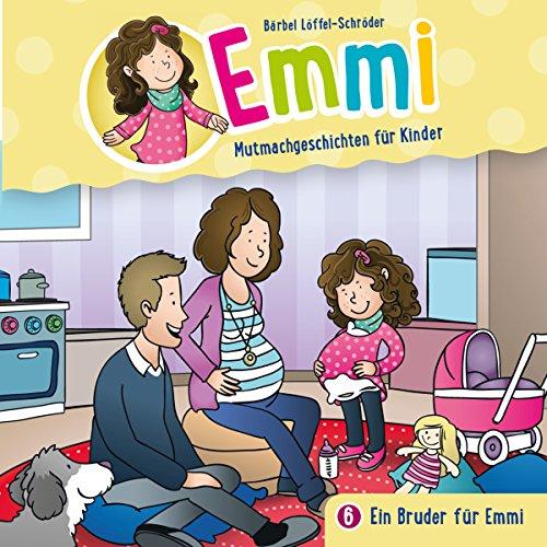 Ein Bruder für Emmi: Emmi - Mutmachgeschichten für Kinder 6