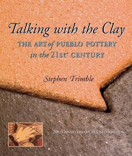 Talking with the Clay: The Art of Pueblo Pottery in the 21st Century, 20th Anniversary Revised Edition (Native Arts and Voices) -