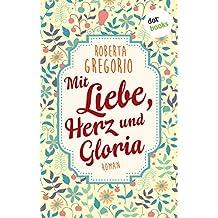 Mit Liebe, Herz und Gloria: Roman