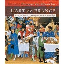 L'ART DE FRANCE T01 - De la Préhistoire au Moyen-Age (Age de pierre - 1449)