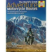 World's Great Adventure Motorcycle Routes: The Essential Guide to the Greatest Motorcycle Journeys in the World
