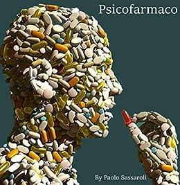Psicofarmaco (Italian Edition) by [Paolo Sassaroli]