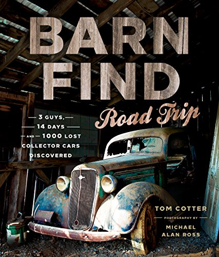 Barn Find Road Trip: 3 Guys, 14 Days and 1000 Lost Collector Cars Discovered (Trip Road Motorrad)