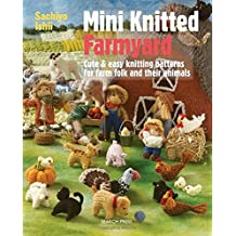 Mini Knitted Farmyard: Cute & Easy Knitting Patterns for Farm Folk and Their Animals