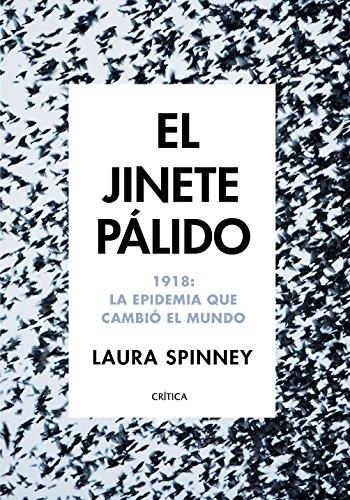 El jinete pálido: 1918: La epidemia que cambió el mundo por Laura Spinney