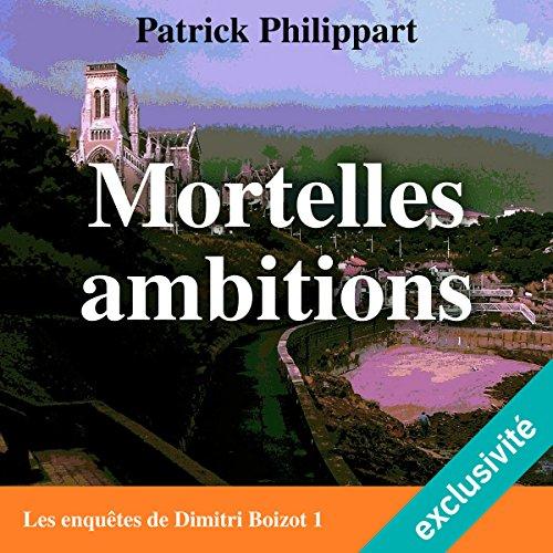 Mortelles ambitions (Les enquêtes de Dimitri Boizot 1)