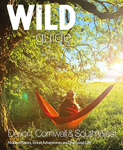 Wild Guide - Devon, Cornwall and South West: Hidden Places, Great Adventures and the Good Life  (including Somerset and Dorset) (Guide Reisen)