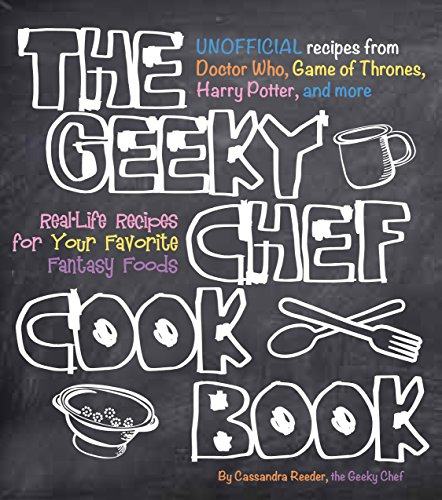 The Geeky Chef Cookbook: Real-Life Recipes for Your Favorite Fantasy Foods - Unofficial Recipes from Doctor Who, Game of Thrones, Harry Potter, and more por Cassandra Reeder