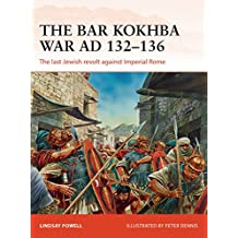 The Bar Kokhba War AD 132–135: The last Jewish revolt against Imperial Rome (Campaign)