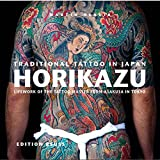 Traditional Tattoo in Japan: Horikazu: Lifework of the tattoo master from Asakusa in Tokyo