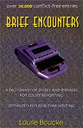Brief Encounters: A Dictionary of Briefs and Phrases for Court Reporting