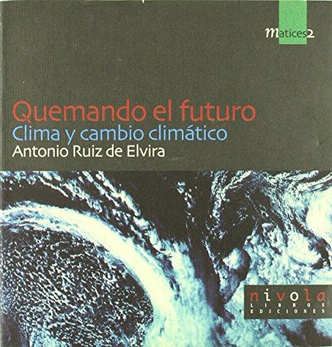Quemando el futuro. Clima y cambio climático. (Matices) de Antonio Ruiz de Elvira Prieto (oct 2001) Tapa blanda