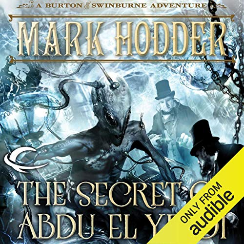 The Secret of Abdu El Yezdi: Burton & Swinburne, Book 4
