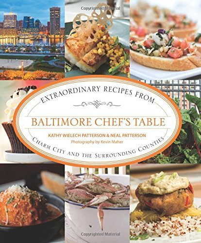 Baltimore Chef's Table: Extraordinary Recipes From Charm City And The Surrounding Counties by Patterson, Kathy, Patterson, Neal (2014) Hardcover
