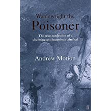 Wainewright the Poisoner by Sir Andrew Motion (2001-02-19)