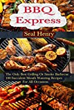 Barbecue Grilling Express: The Only Best Grilling Or Smoke Barbecue, 100 Succulent Mouth Watering Recipes For All Occasions (English Edition)