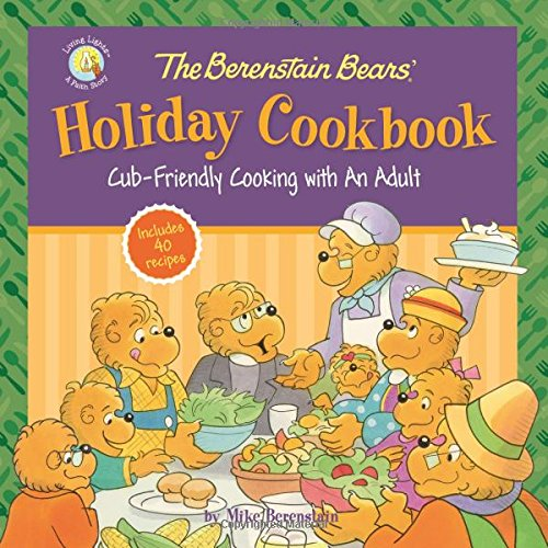 The Berenstain Bears' Holiday Cookbook: Cub-Friendly Cooking With an Adult (Berenstain Bears / Living Lights)