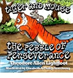 [ TIGER AND MOUSE: THE PEBBLE OF PERSEVERANCE ] by Lightfoot, Theodore Allen ( Author) Mar-2013 [ Paperback ]