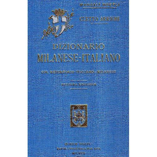 Dizionario Milanese-Italiano. Col Repertorio Italiano-Milanese