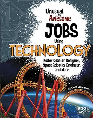 Unusual and Awesome Jobs Using Technology: Roller Coaster Designer, Space Robotics Engineer, and More (You Get Paid for THAT?) by LeBoutillier, Linda (2015) Library Binding
