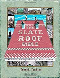 The Slate Roof Bible: Understanding, Installing and Restoring the World's Finest Roof (The Slate Roof Bible, 2nd Edition) by Joseph Jenkins (2003-10-01)
