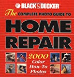 The Complete Photo Guide to Home Repair (Black & Decker Home Improvement Library)