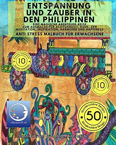 ANTI STRESS Malbuch für Erwachsene: Entspannung und Zauber in den Philippinen - Eine Magische Reise zum Ausmalen für Achtsamkeit, Ruhe, Zen Meditation, Inspiration, Harmonie und Happiness