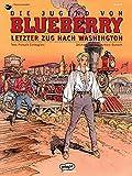 Image de Die Jugend von Blueberry  Band 38 Letzter Zug nach Washington