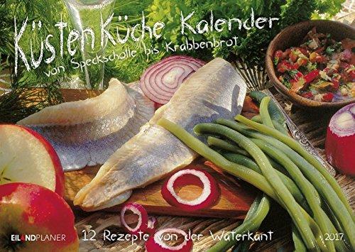 Preisvergleich Produktbild Küsten-Küche-Kalender 2017: 12 Rezepte von der Küste Eiland Timer - mit extra groÃem Kalendarium.