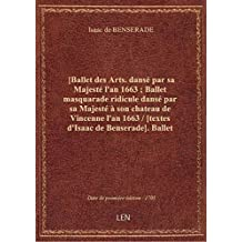 [Ballet des Arts. dansé par sa Majesté l'an 1663 ; Ballet masquarade ridicule dansé par sa Majesté à
