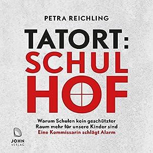 Tatort Schulhof - Warum Schulen kein geschützter Raum mehr für unsere Kinder sind: Eine Kommissarin schlägt Alarm