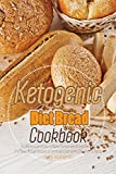 Ketogenic Diet Bread Cookbook: 50 Delicious and Easy to Make Homemade Bread Recipes - Try These Bread Recipes at Home and Everyone Will Love the Taste
