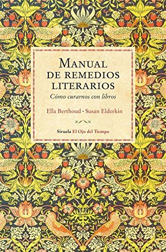 Manual de remedios literarios. Cómo curarnos con los libros (El Ojo del Tiempo)