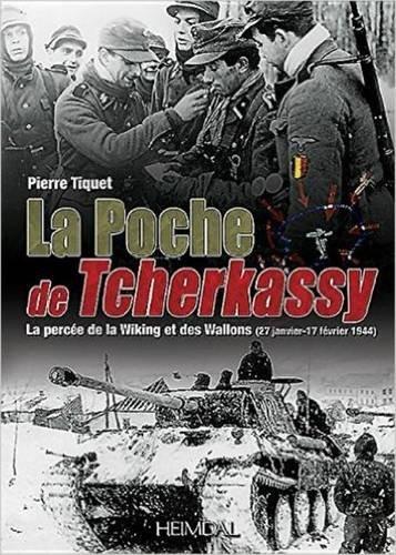 La poche de Tcherkassy : La percée de la Wiking et des Wallons (27 janvier-17 février 1944) par Pierre Tiquet